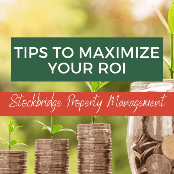 Tips to Maximize Your ROI - Stockbridge Property Management