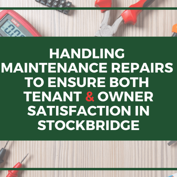 Handling Maintenance Repairs to Ensure both Tenant & Owner Satisfaction in Stockbridge - Article Banner
