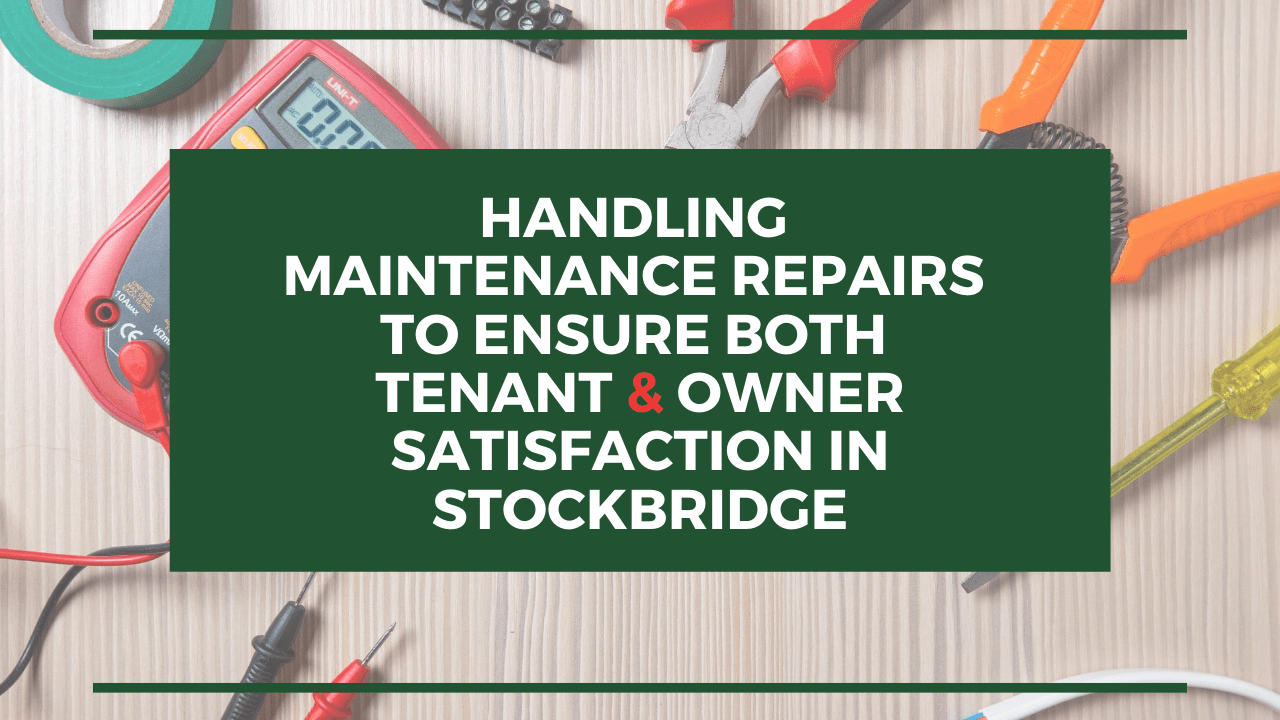 Handling Maintenance Repairs to Ensure both Tenant & Owner Satisfaction in Stockbridge - Article Banner